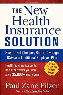 The New Health Insurance Solution: How to Get Cheaper, Better Coverage Without a Traditional Employer Plan 9780471747154