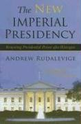 The New Imperial Presidency: Renewing Presidential Power After Watergate 9780472031924