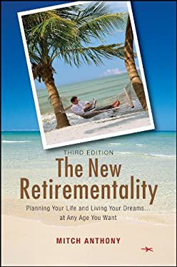 The New Retirementality: Planning Your Life and Living Your Dreams....at Any Age You Want 9780470255087