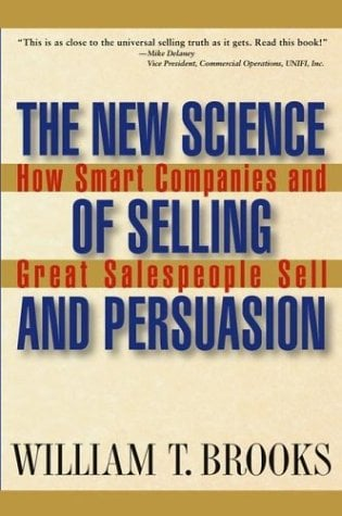 The New Science of Selling and Persuasion: How Smart Companies and Great Salespeople Sell 9780471469247