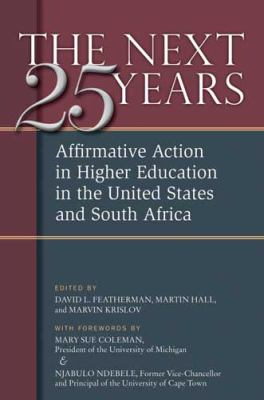 The Next Twenty-Five Years: Affirmative Action in Higher Education in the United States and South Africa 9780472033775