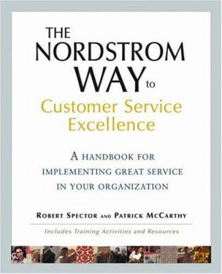The Nordstrom Way to Customer Service Excellence: A Handbook for Implementing Great Service in Your Organization 9780471702863