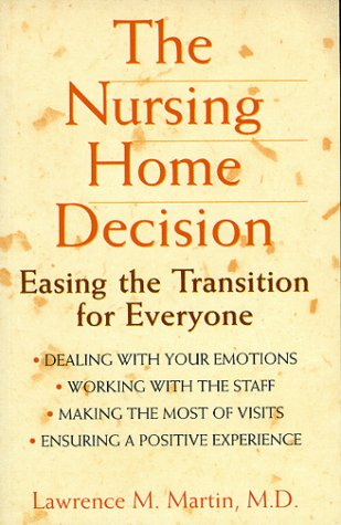 The Nursing Home Decision: Easing the Transition for Everyone 9780471348047