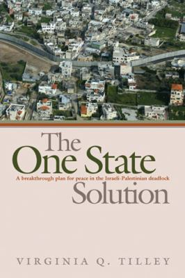 The One-State Solution: A Breakthrough for Peace in the Israeli-Palestinian Deadlock 9780472115136
