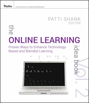 The Online Learning Idea Book, Volume Two: Proven Ways to Enhance Technology-Based and Blended Learning 9780470472309