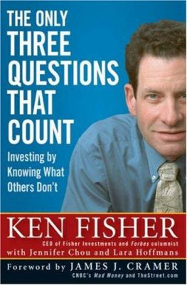 The Only Three Questions That Count: Investing by Knowing What Others Don't 9780470074992