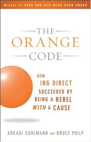 The Orange Code: How ING Direct Succeeded by Being a Rebel with a Cause 9780470538791