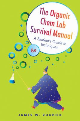 The Organic Chem Lab Survival Manual: A Student's Guide to Techniques 9780470494370