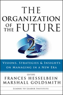 The Organization of the Future 2: Visions, Strategies, and Insights on Managing in a New Era 9780470185452
