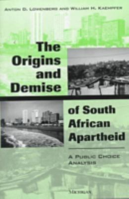 The Origins and Demise of South African Apartheid: A Public Choice Analysis 9780472109050