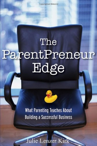 The ParentPreneur Edge: What Parenting Teaches about Building a Successful Business 9780470119877