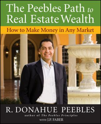 The Peebles Path to Real Estate Wealth: How to Make Money in Any Market 9780470372807