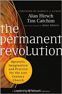 The Permanent Revolution: Apostolic Imagination and Practice for the 21st Century Church 9780470907740