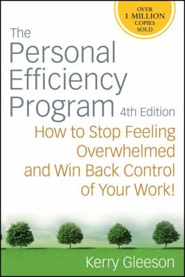 The Personal Efficiency Program: How to Stop Feeling Overwhelmed and Win Back Control of Your Work! 9780470371312