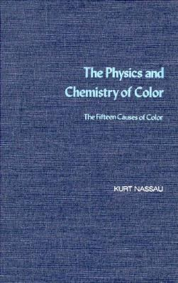 The Physics and Chemistry of Color: The Fifteen Causes of Color 9780471867760