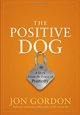 The Positive Dog: A Story about the Power of Positivity 9780470888551