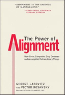 The Power of Alignment: How Great Companies Stay Centered and Accomplish Extraordinary Things 9780471177906