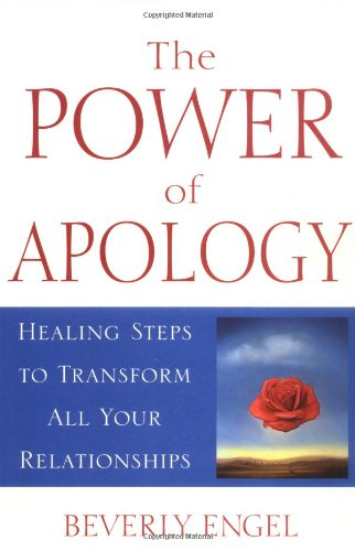 The Power of Apology: A Healing Steps to Transform All Your Relationships 9780471399070