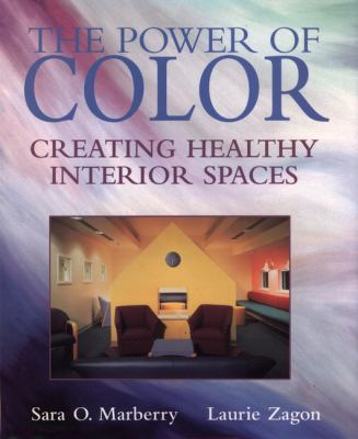 The Power of Color: Creating Healthy Interior Spaces 9780471076858