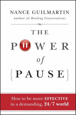 The Power of Pause: How to Be More Effective in a Demanding, 24/7 World 9780470478271