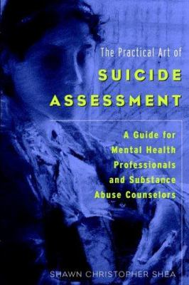 The Practical Art of Suicide Assessment: A Guide for Mental Health Professionals and Substance Abuse Counselors 9780471237617
