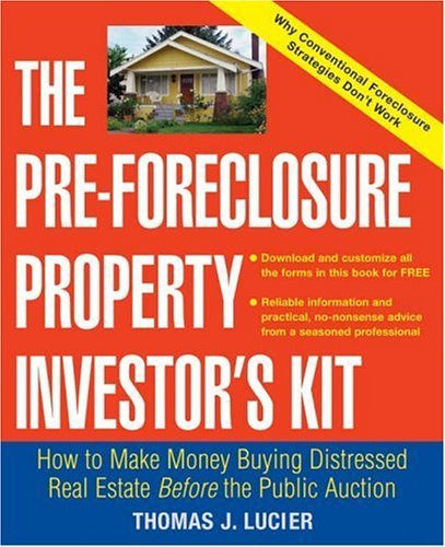 The Pre-Foreclosure Property Investor's Kit: How to Make Money Buying Distressed Real Estate -- Before the Public Auction 9780471692799