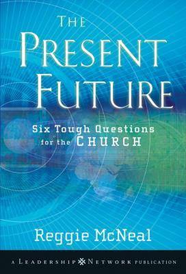 The Present Future: Six Tough Questions for the Church 9780470453155