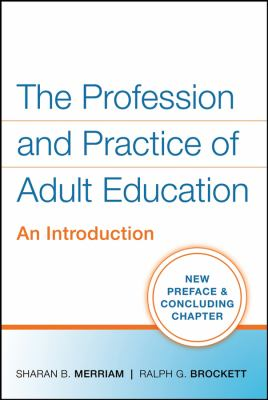 The Profession and Practice of Adult Education: An Introduction 9780470181539