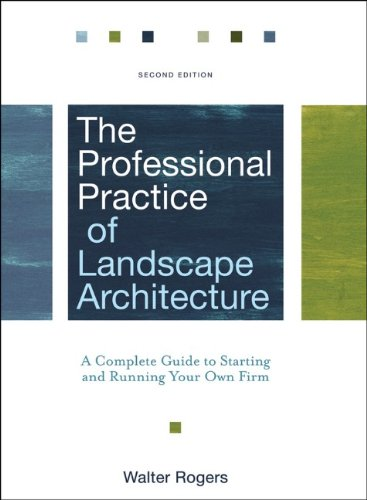 The Professional Practice of Landscape Architecture: A Complete Guide to Starting and Running Your Own Firm 9780470278369