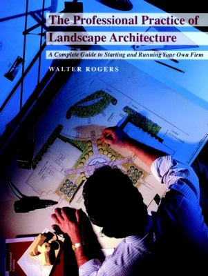 The Professionals Practice of Landscape Architecture: A Complete Guide to Starting and Running Your Own Firm 9780471286806
