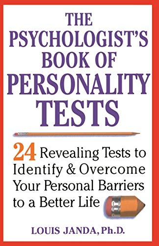 The Psychologist's Book of Personality Tests: 24 Revealing Tests to Identify and Overcome Your Personal Barriers to a Better Life 9780471371021