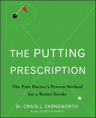The Putting Prescription: The Putt Doctor's Proven Method for a Better Stroke 9780470371015