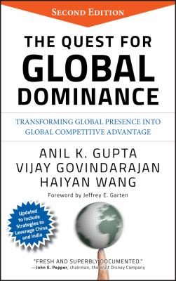 The Quest for Global Dominance: Transforming Global Presence Into Global Competitive Advantage 9780470194409