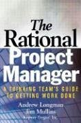 The Rational Project Manager: A Thinking Team's Guide to Getting Work Done 9780471721468
