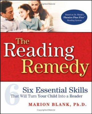 The Reading Remedy: Six Essential Skills That Will Turn Your Child Into a Reader 9780471742043