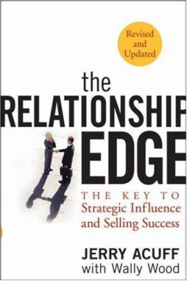 The Relationship Edge: The Key to Strategic Influence and Selling Success 9780470068335