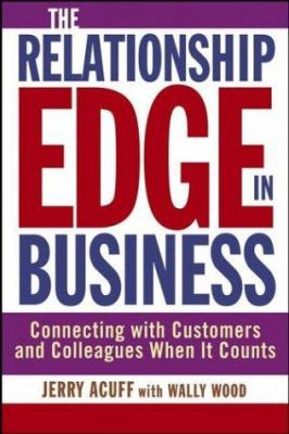 The Relationship Edge in Business: Connecting with Customers and Colleagues When It Counts 9780471477129