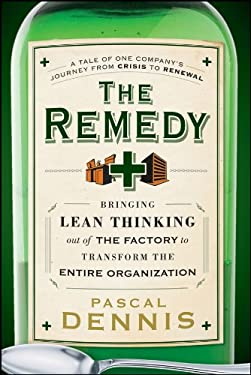 The Remedy: Bringing Lean Thinking Out of the Factory to Transform the Entire Organization 9780470556856