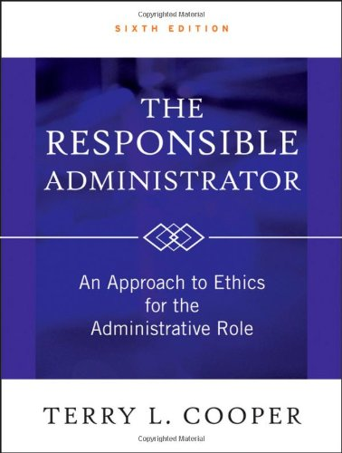 The Responsible Administrator: An Approach to Ethics for the Administrative Role 9780470873946