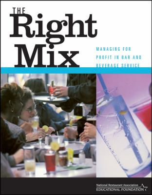 The Right Mix: Managing for Profit in Bar and Beverage Service 9780471413134