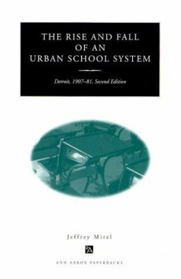The Rise and Fall of an Urban School System: Detroit, 1907-81, Second Edition 9780472086498