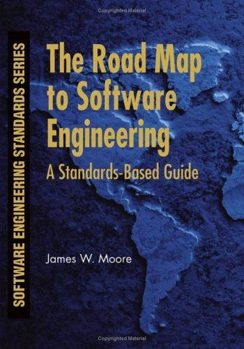 The Road Map to Software Engineering: A Standards-Based Guide 9780471683629