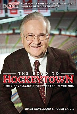 The Road to Hockeytown: Jimmy Devellano's Forty Years in the NHL 9780470155523
