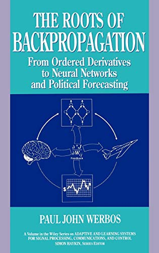 The Roots of Backpropagation: From Ordered Derivatives to Neural Networks and Political Forecasting 9780471598978