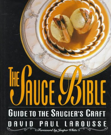 The Sauce Bible: Guide to the Saucier's Craft 9780471572282