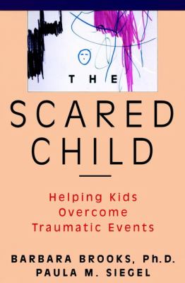 The Scared Child: Helping Kids Overcome Traumatic Events 9780471082842