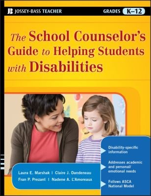 The School Counselor's Guide to Helping Students with Disabilities 9780470175798