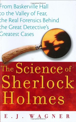 The Science of Sherlock Holmes: From Baskerville Hall to the Valley of Fear, the Real Forensics Behind the Great Detective's Greatest Cases 9780471648796
