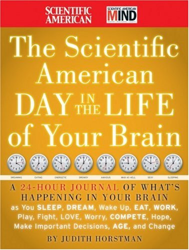The Scientific American Day in the Life of Your Brain: A 24 Hour Journal of What's Happening in Your Brain as You Sleep, Dream, Wake Up, Eat, Work, Pl 9780470376232