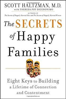 The Secrets of Happy Families: Eight Keys to Building a Lifetime of Connection and Contentment 9780470377109